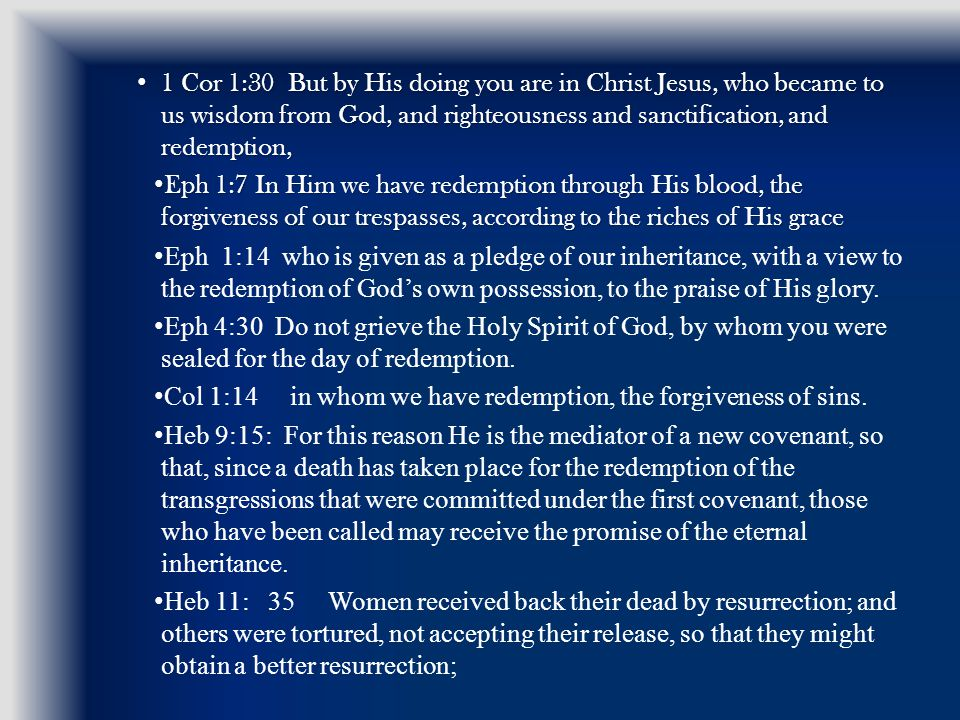 1 Cor 1:30 But by His doing you are in Christ Jesus, who became to us wisdom from God, and righteousness and sanctification, and redemption, 1 Cor 1:3