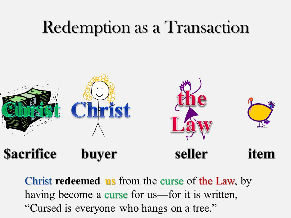 Redemption as a Transaction Christ uscursethe Law curse Christ redeemed us from the curse of the Law, by having become a curse for us—for it is writte