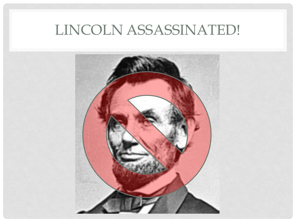 LINCOLN ASSASSINATED!