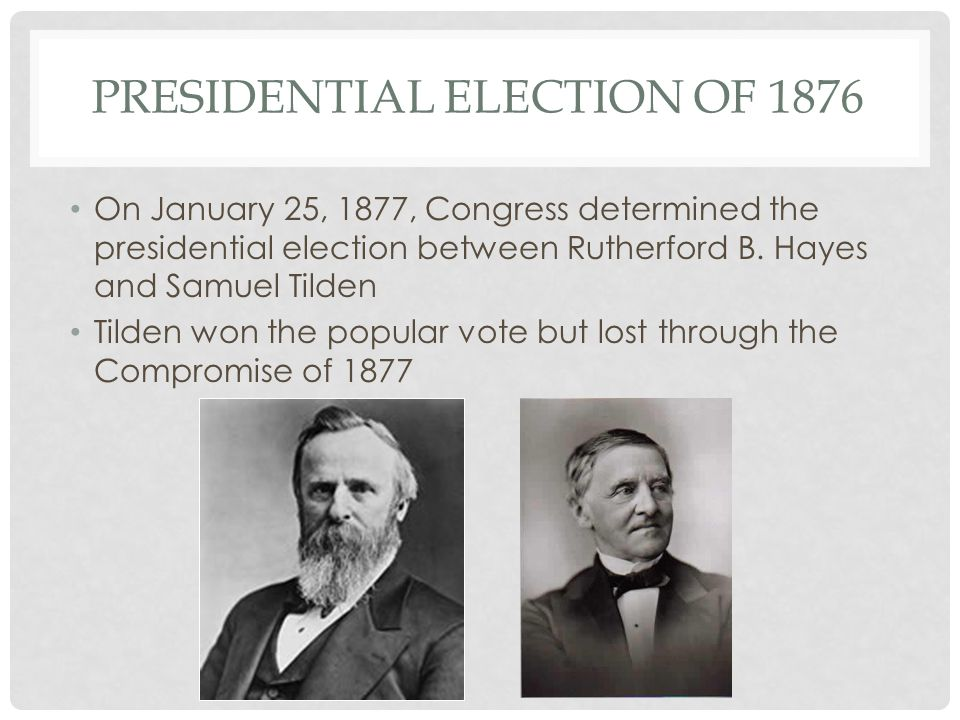 PRESIDENTIAL ELECTION OF 1876 On January 25, 1877, Congress determined the presidential election between Rutherford B.
