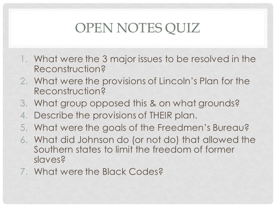 OPEN NOTES QUIZ 1.What were the 3 major issues to be resolved in the Reconstruction.