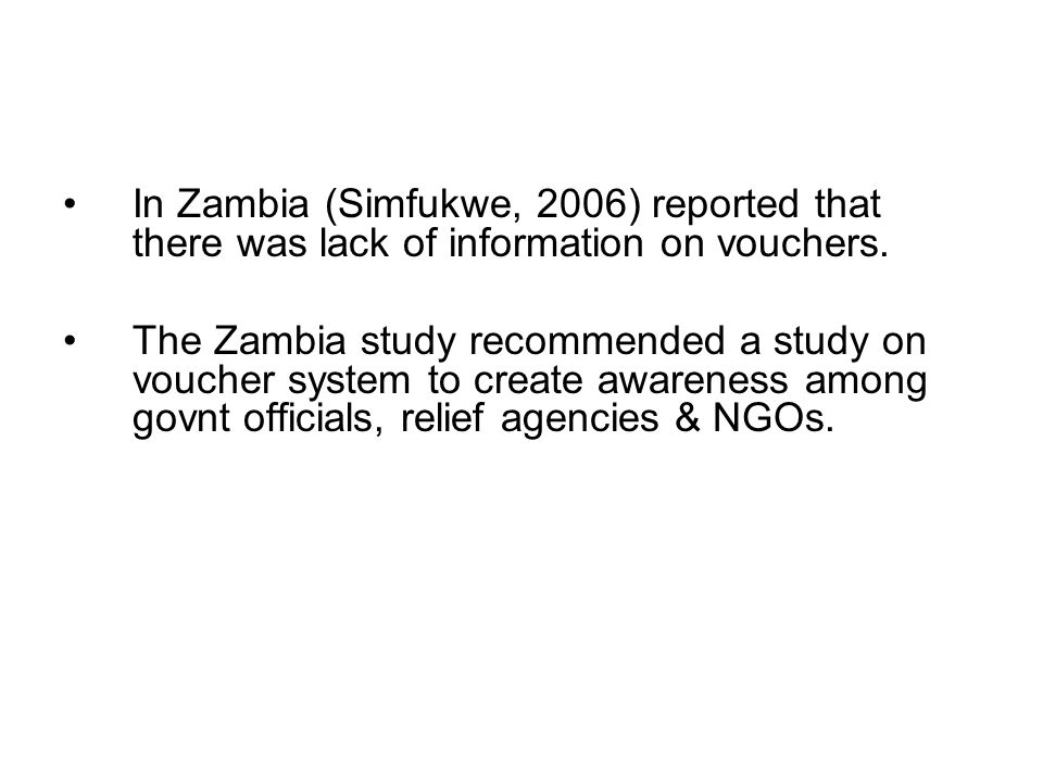 In Zambia (Simfukwe, 2006) reported that there was lack of information on vouchers.
