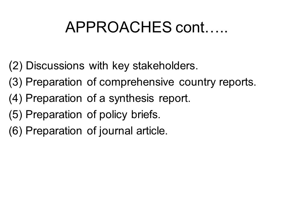 APPROACHES cont….. ( 2) Discussions with key stakeholders.