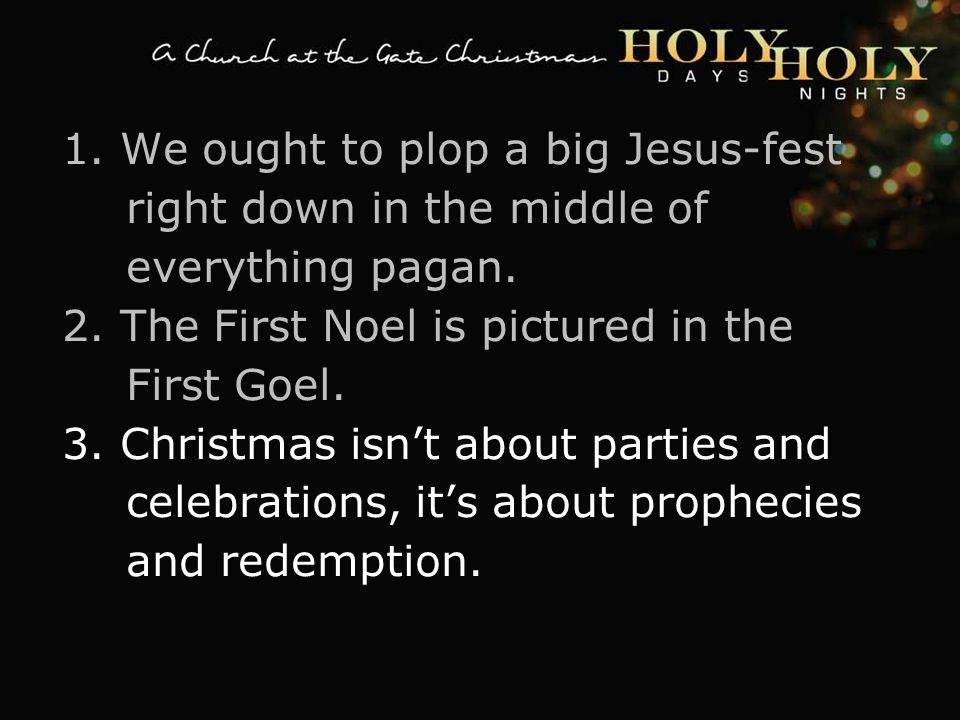 textbox center 1. We ought to plop a big Jesus-fest right down in the middle of everything pagan.