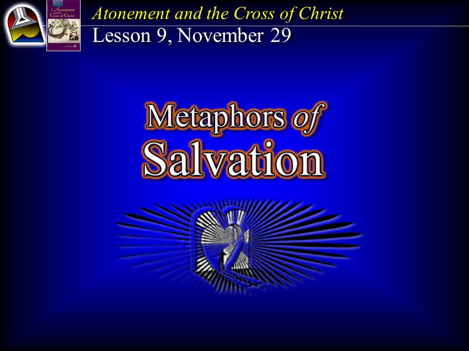 Atonement and the Cross of Christ Lesson 9, November 29 Atonement and the Cross of Christ Lesson 9, November 29
