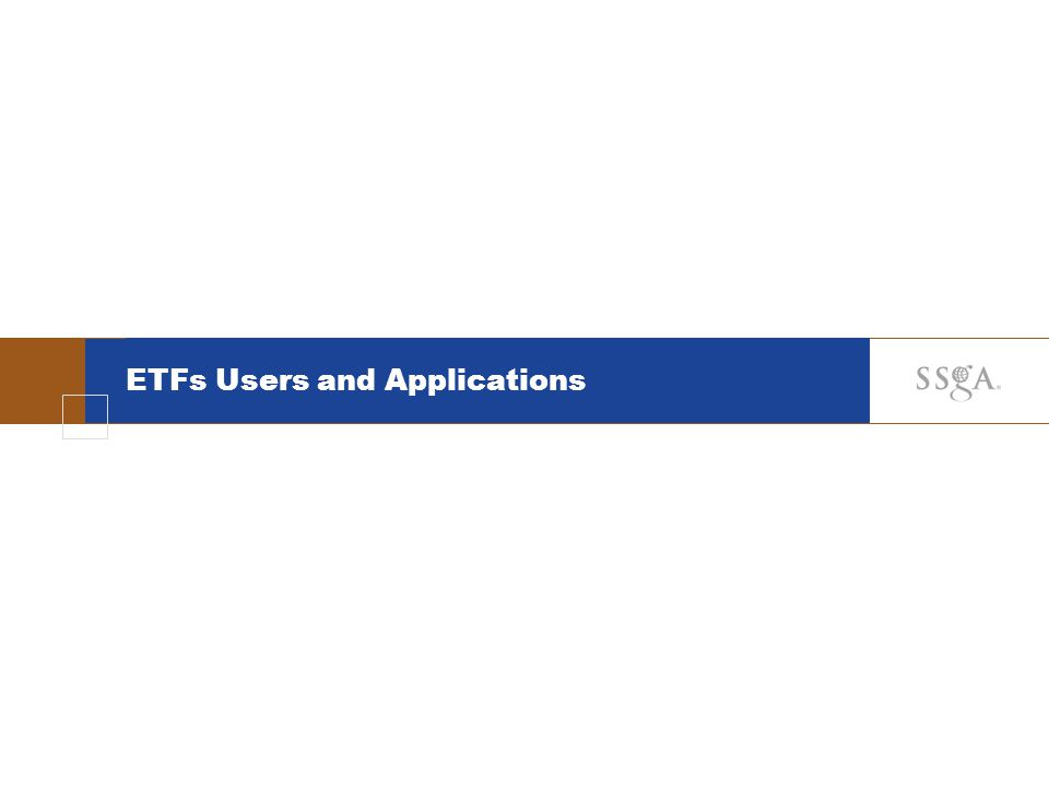 ETFs Users and Applications