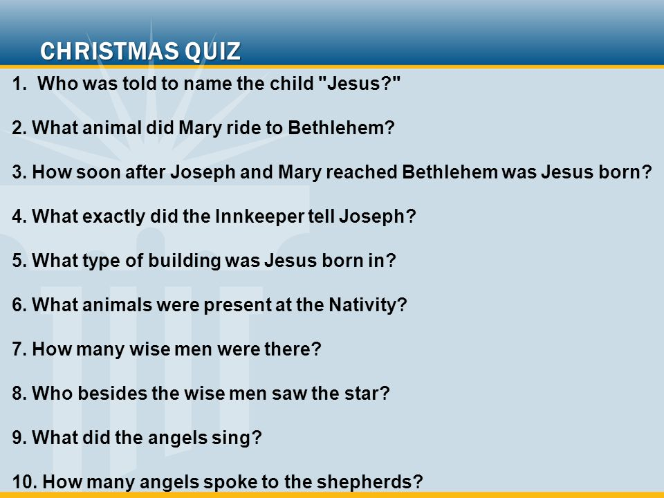 1. Who was told to name the child Jesus 2. What animal did Mary ride to Bethlehem.