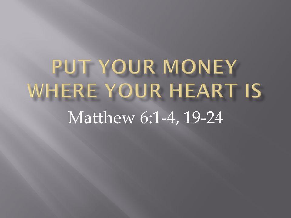 Matthew 6:1-4, 19-24