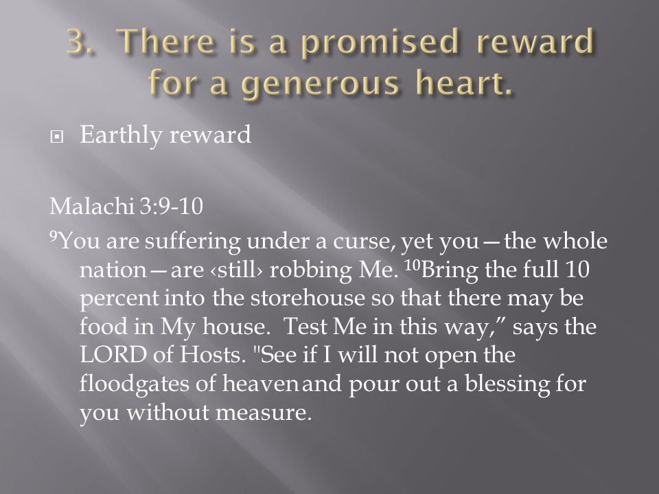  Earthly reward Malachi 3:9-10 9 You are suffering under a curse, yet you—the whole nation—are ‹still› robbing Me.