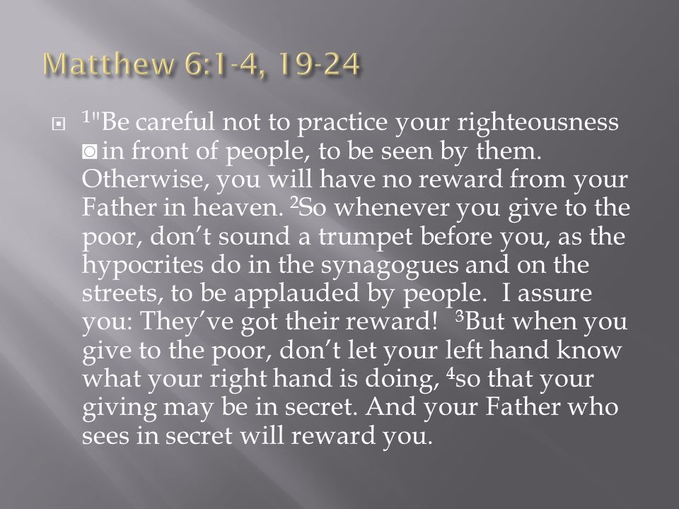  1 Be careful not to practice your righteousness ◙ in front of people, to be seen by them.