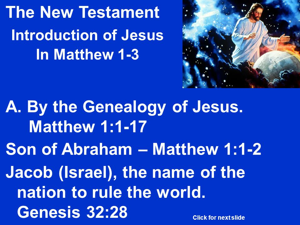 The New Testament Introduction of Jesus In Matthew 1-3 Son of Abraham – Matthew 1:1-2 A.