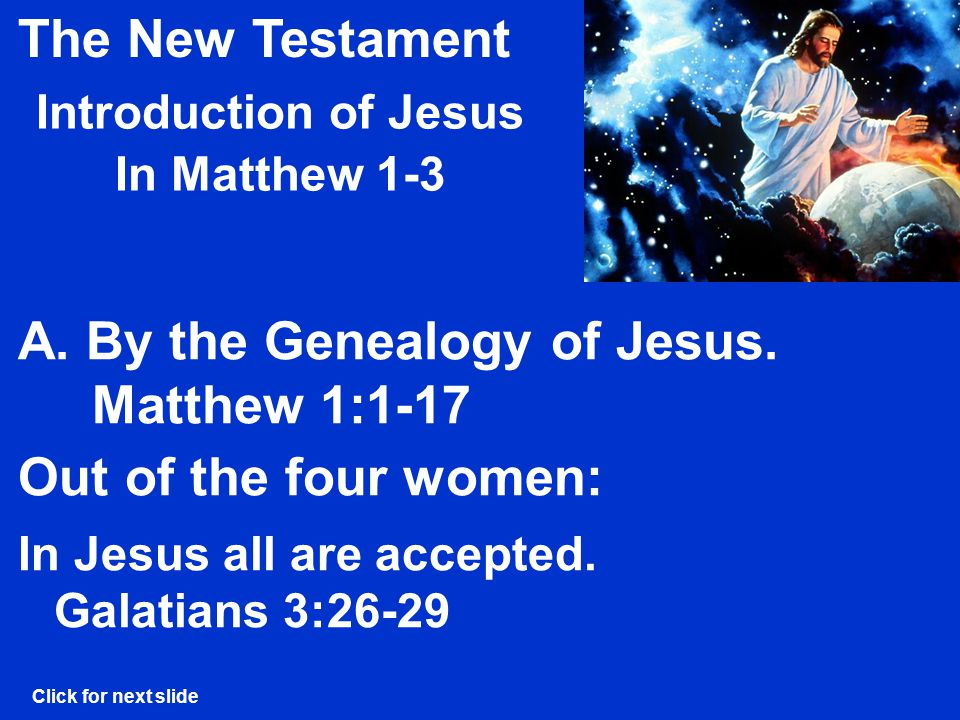 The New Testament Introduction of Jesus In Matthew 1-3 Out of the four women: A.