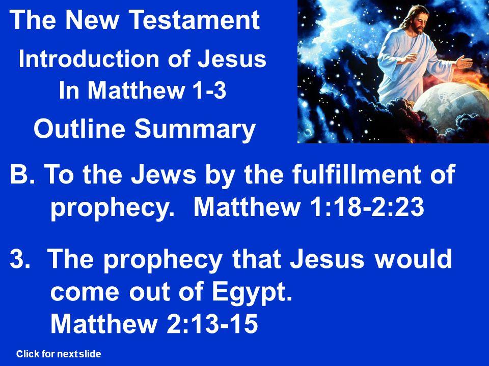 The New Testament Introduction of Jesus In Matthew 1-3 Son of David, King of Israel – Matthew 1:1, 6; Luke 1:30-33 A.