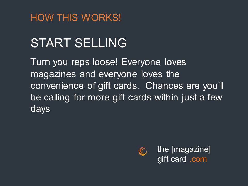 HOW THIS WORKS.START SELLING Turn you reps loose.