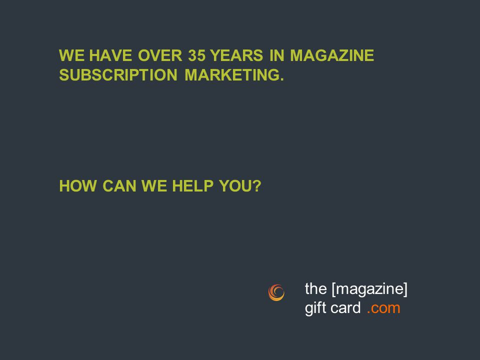WE HAVE OVER 35 YEARS IN MAGAZINE SUBSCRIPTION MARKETING.