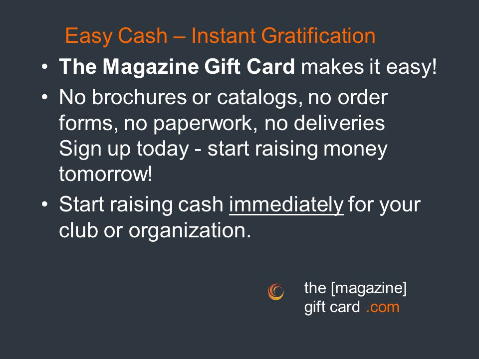Easy Cash – Instant Gratification The Magazine Gift Card makes it easy.
