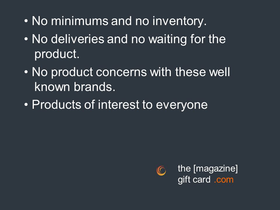 No minimums and no inventory.No deliveries and no waiting for the product.