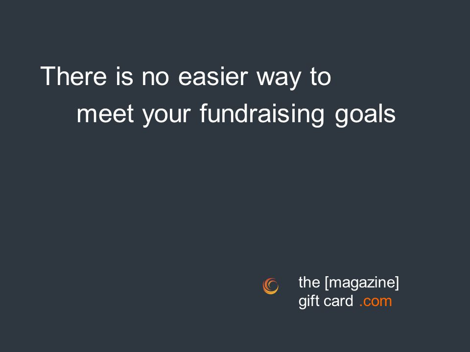 There is no easier way to meet your fundraising goals the [magazine] gift card.com