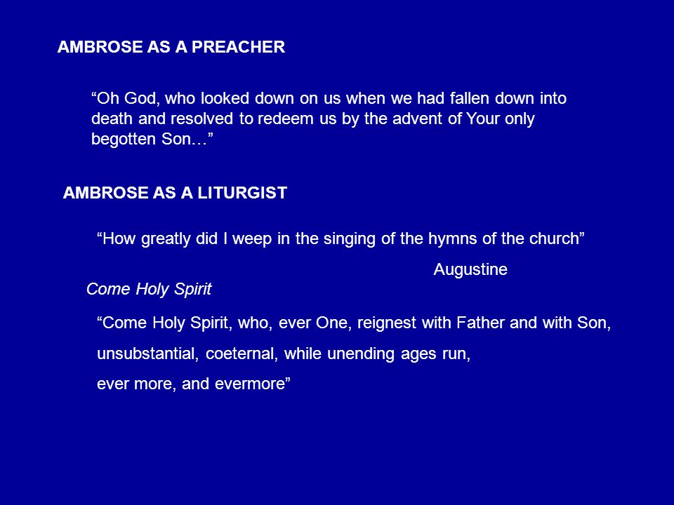 """AMBROSE AS A PREACHER """"Oh God, who looked down on us when we had fallen down into death and resolved to redeem us by the advent of Your only begotten"""