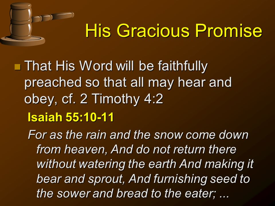 His Gracious Promise n That His Word will be faithfully preached so that all may hear and obey, cf.