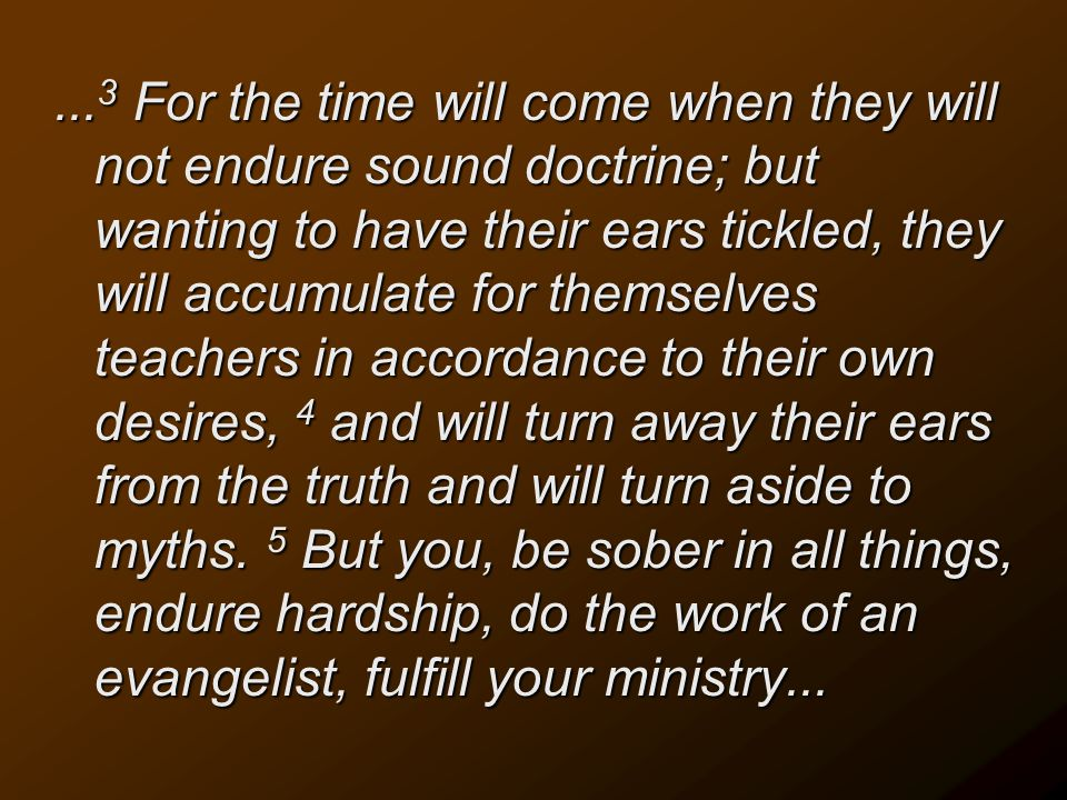 ... 3 For the time will come when they will not endure sound doctrine; but wanting to have their ears tickled, they will accumulate for themselves tea