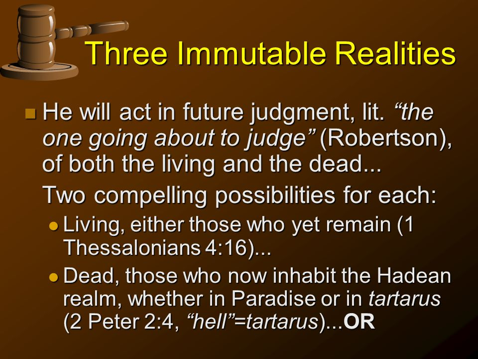 Three Immutable Realities n He will act in future judgment, lit.