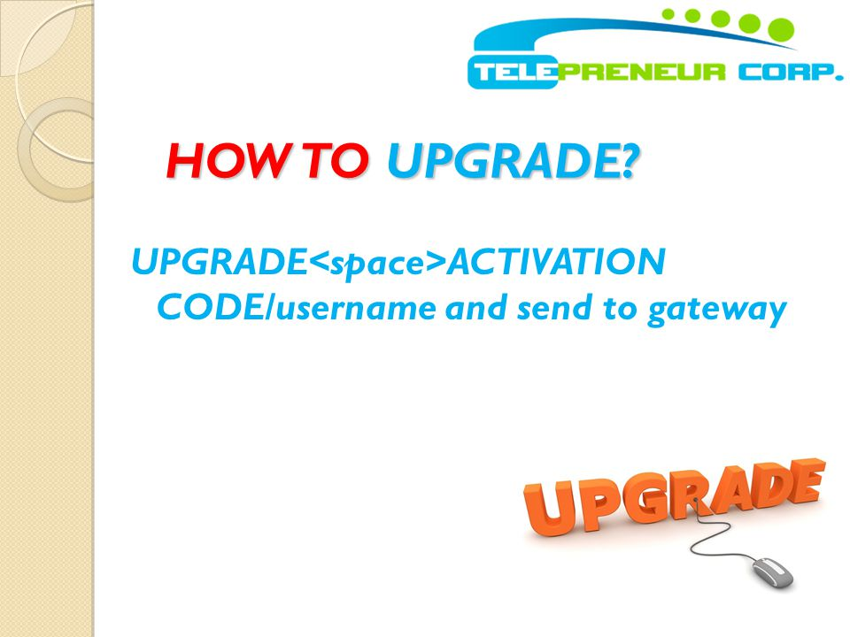 HOW TO UPGRADE? UPGRADE ACTIVATION CODE/username and send to gateway