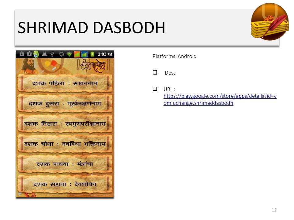 SHRIMAD DASBODH Platforms: Android  Desc  URL : https://play.google.com/store/apps/details?id=c om.uchange.shrimaddasbodh https://play.google.com/store/apps/details?id=c om.uchange.shrimaddasbodh 12