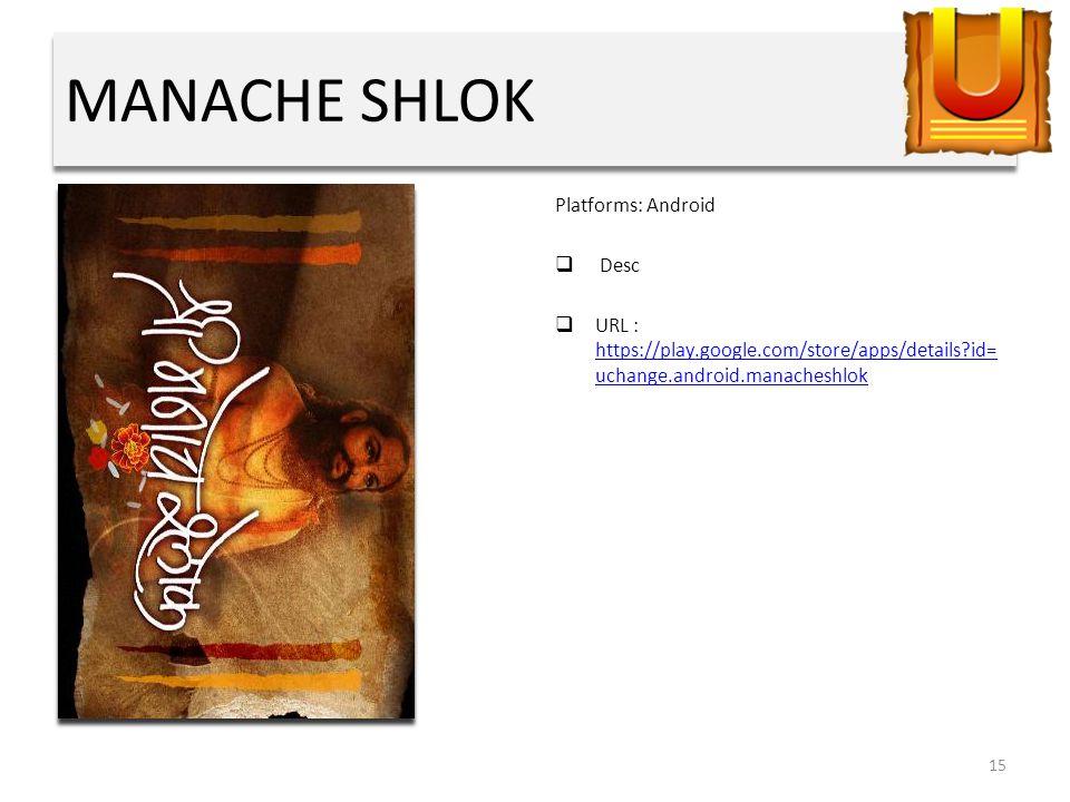MANACHE SHLOK Platforms: Android  Desc  URL : https://play.google.com/store/apps/details?id= uchange.android.manacheshlok https://play.google.com/store/apps/details?id= uchange.android.manacheshlok 15