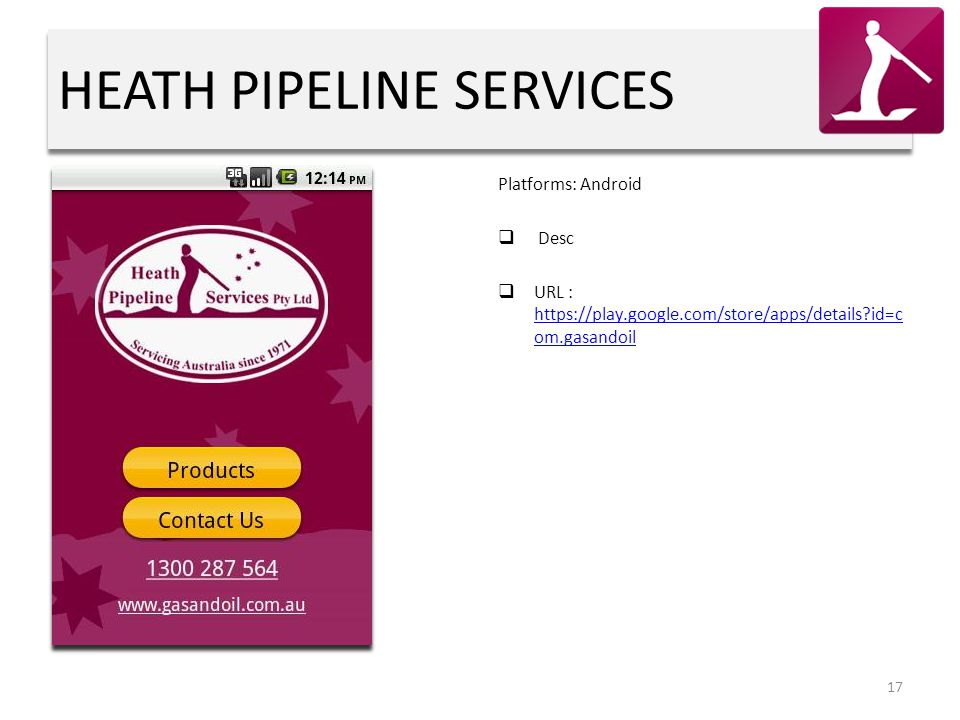 HEATH PIPELINE SERVICES Platforms: Android  Desc  URL : https://play.google.com/store/apps/details?id=c om.gasandoil https://play.google.com/store/a