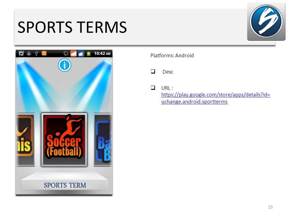 SPORTS TERMS Platforms: Android  Desc  URL : https://play.google.com/store/apps/details?id= uchange.android.sportterms https://play.google.com/store