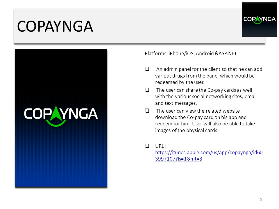 COPAYNGA Platforms: iPhone/iOS, Android &ASP.NET  An admin panel for the client so that he can add various drugs from the panel which would be redeem
