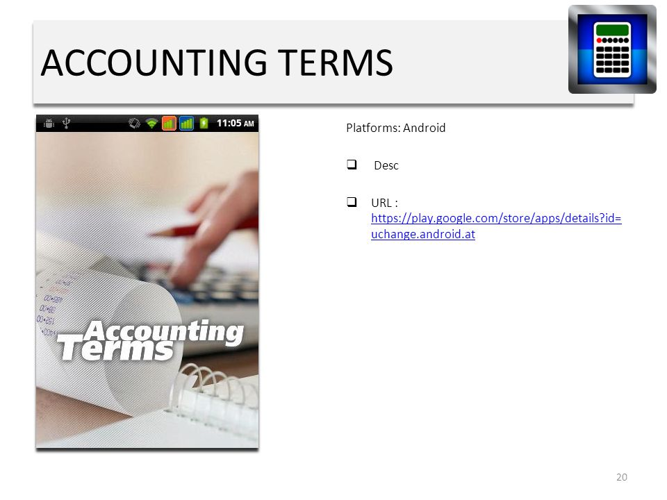 ACCOUNTING TERMS Platforms: Android  Desc  URL : https://play.google.com/store/apps/details id= uchange.android.at https://play.google.com/store/apps/details id= uchange.android.at 20