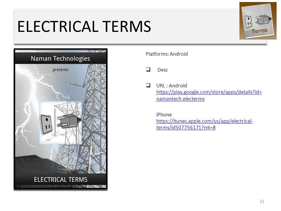ELECTRICAL TERMS Platforms: Android  Desc  URL : Android https://play.google.com/store/apps/details?id= namantech.electerms https://play.google.com/