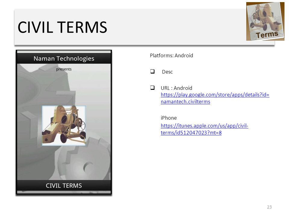 CIVIL TERMS Platforms: Android  Desc  URL : Android https://play.google.com/store/apps/details id= namantech.civilterms https://play.google.com/store/apps/details id= namantech.civilterms iPhone https://itunes.apple.com/us/app/civil- terms/id512047023 mt=8https://itunes.apple.com/us/app/civil- terms/id512047023 mt=8 23