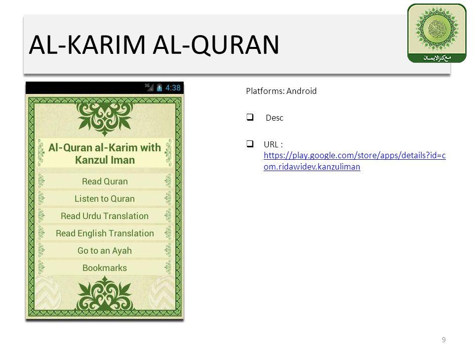 AL-KARIM AL-QURAN Platforms: Android  Desc  URL : https://play.google.com/store/apps/details?id=c om.ridawidev.kanzuliman https://play.google.com/store/apps/details?id=c om.ridawidev.kanzuliman 9