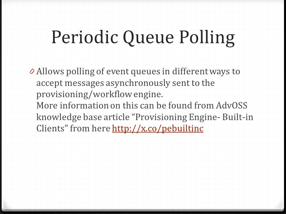 Periodic Queue Polling 0 Allows polling of event queues in different ways to accept messages asynchronously sent to the provisioning/workflow engine.