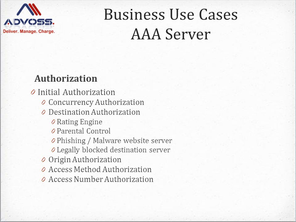 Authorization 0 Initial Authorization 0 Concurrency Authorization 0 Destination Authorization 0 Rating Engine 0 Parental Control 0 Phishing / Malware website server 0 Legally blocked destination server 0 Origin Authorization 0 Access Method Authorization 0 Access Number Authorization Business Use Cases AAA Server
