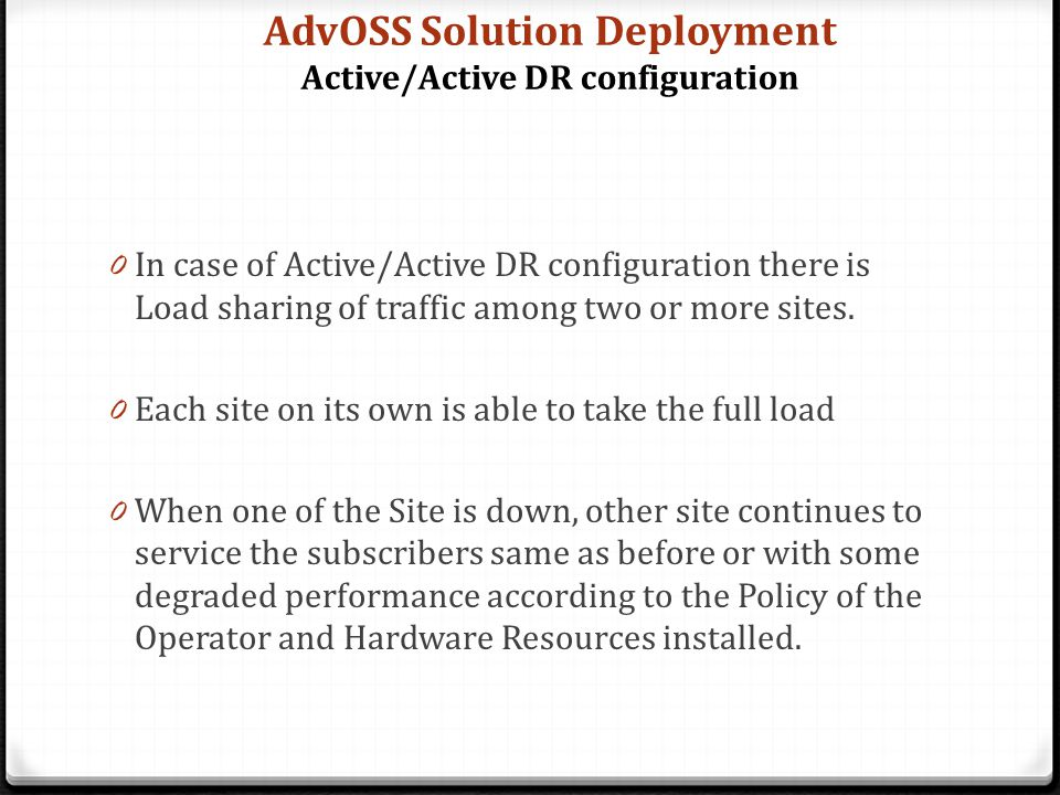 0 In case of Active/Active DR configuration there is Load sharing of traffic among two or more sites.