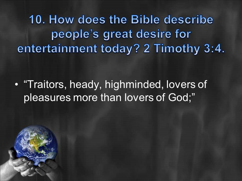Traitors, heady, highminded, lovers of pleasures more than lovers of God;