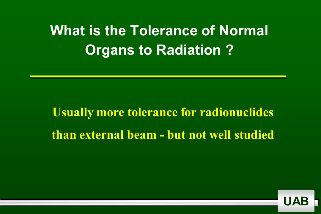 UAB What is the Tolerance of Normal Organs to Radiation .