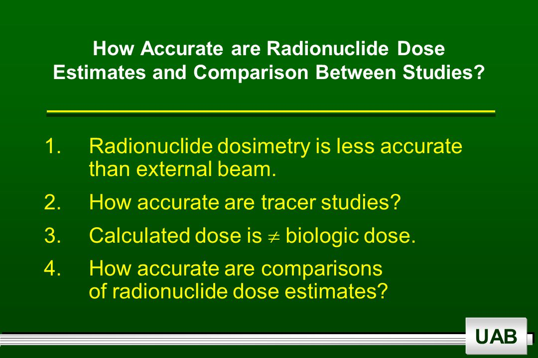 UAB How Accurate are Radionuclide Dose Estimates and Comparison Between Studies.