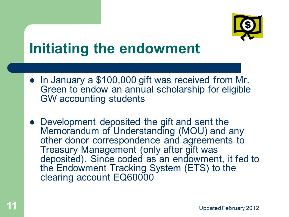 Updated February 2012 11 Initiating the endowment In January a $100,000 gift was received from Mr.