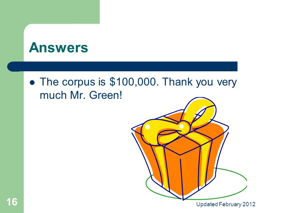 Updated February 2012 16 Answers The corpus is $100,000. Thank you very much Mr. Green!