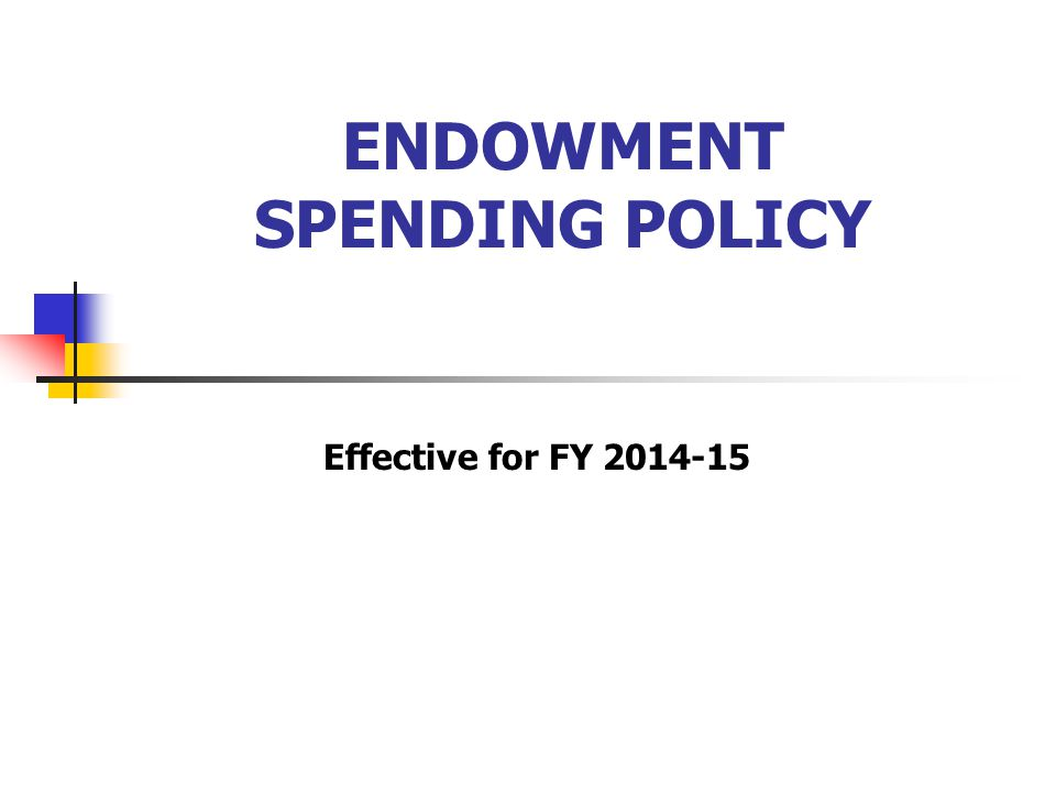 ENDOWMENT SPENDING POLICY Effective for FY 2014-15