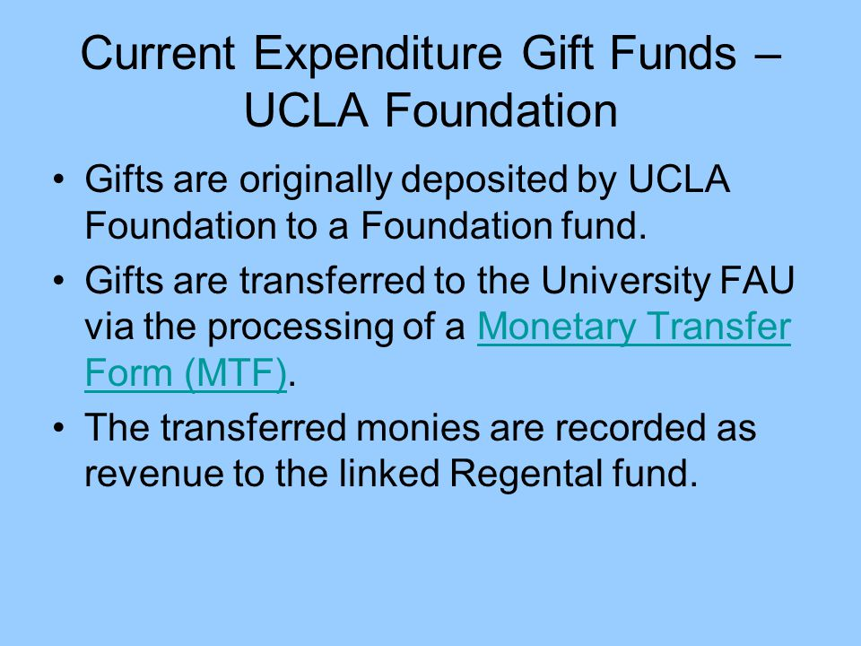 Current Expenditure Gift Funds – UCLA Foundation Gifts are originally deposited by UCLA Foundation to a Foundation fund. Gifts are transferred to the