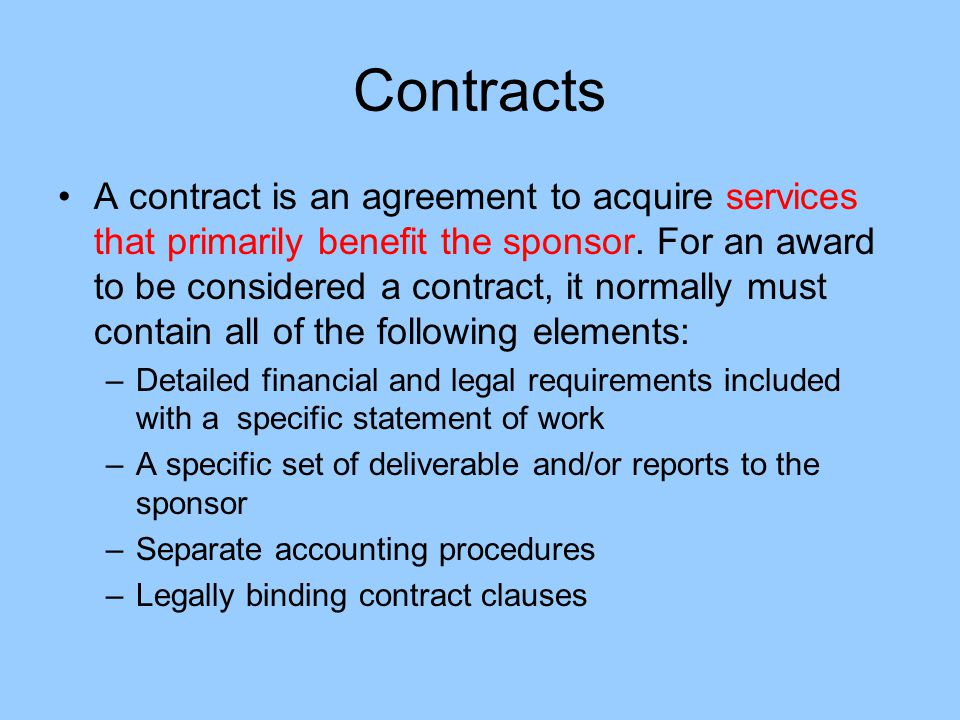 Contracts A contract is an agreement to acquire services that primarily benefit the sponsor.
