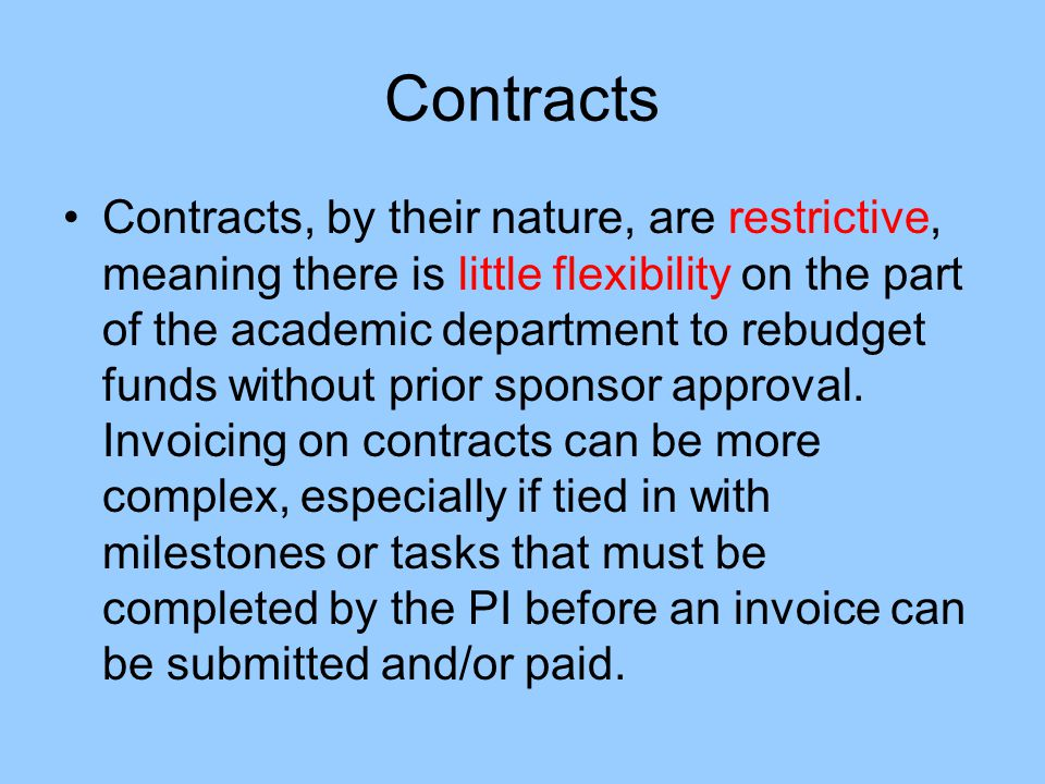 Contracts Contracts, by their nature, are restrictive, meaning there is little flexibility on the part of the academic department to rebudget funds wi