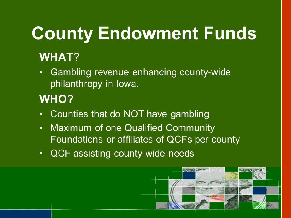 County Endowment Funds WHAT. Gambling revenue enhancing county-wide philanthropy in Iowa.