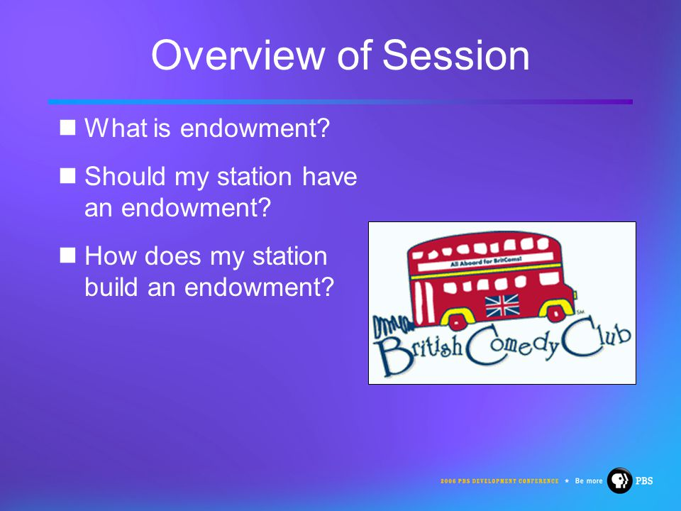 Overview of Session What is endowment. Should my station have an endowment.